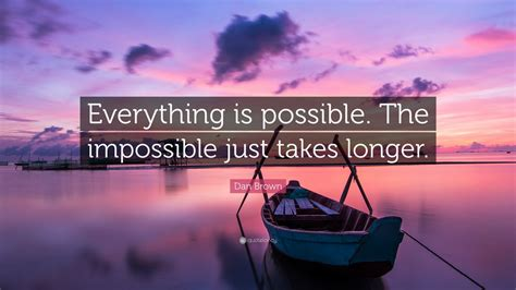 """Dan Brown Quote: """"Everything is possible"""